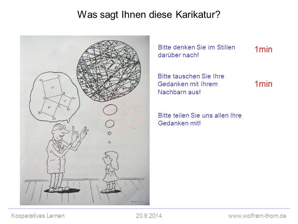 Kooperatives Lernen20.9.2014www.wolfram-thom.de Was sagt Ihnen diese Karikatur? Bitte denken Sie im Stillen darüber nach! Bitte tauschen Sie Ihre Geda