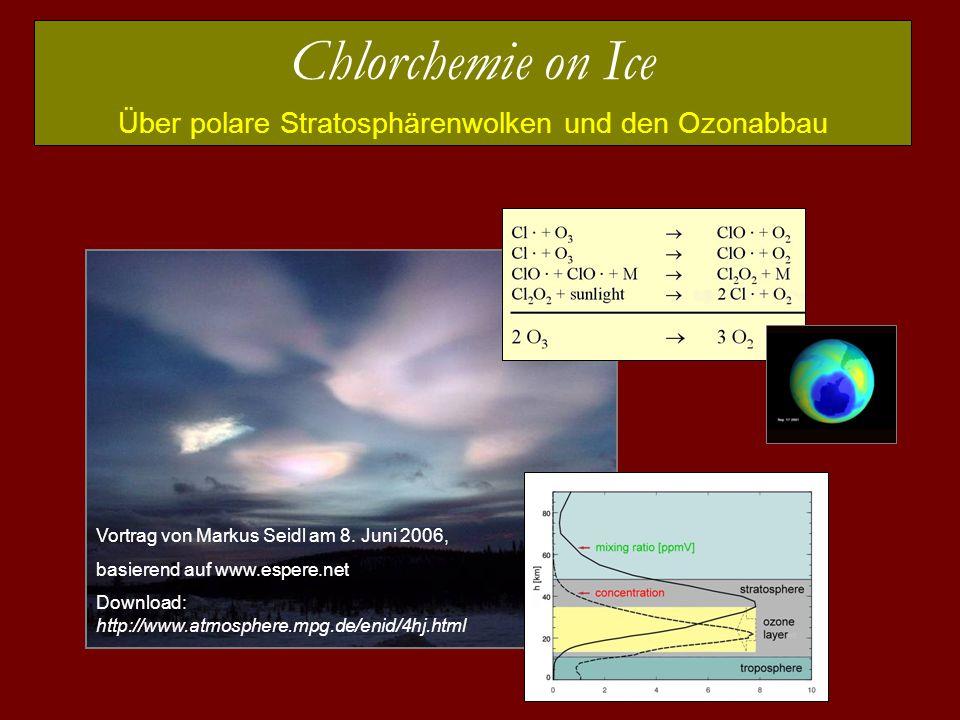 Chlorchemie on Ice Über polare Stratosphärenwolken und den Ozonabbau Vortrag von Markus Seidl am 8. Juni 2006, basierend auf www.espere.net Download: