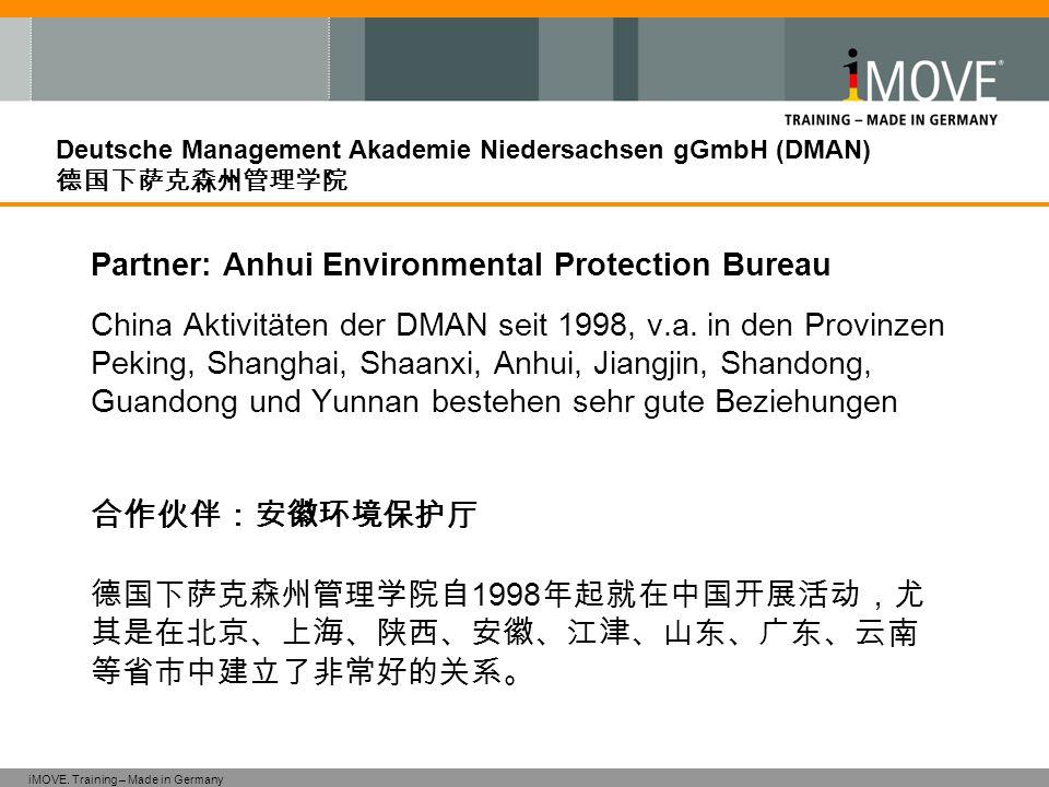 iMOVE. Training – Made in Germany Deutsche Management Akademie Niedersachsen gGmbH (DMAN) 德国下萨克森州管理学院 Partner: Anhui Environmental Protection Bureau C