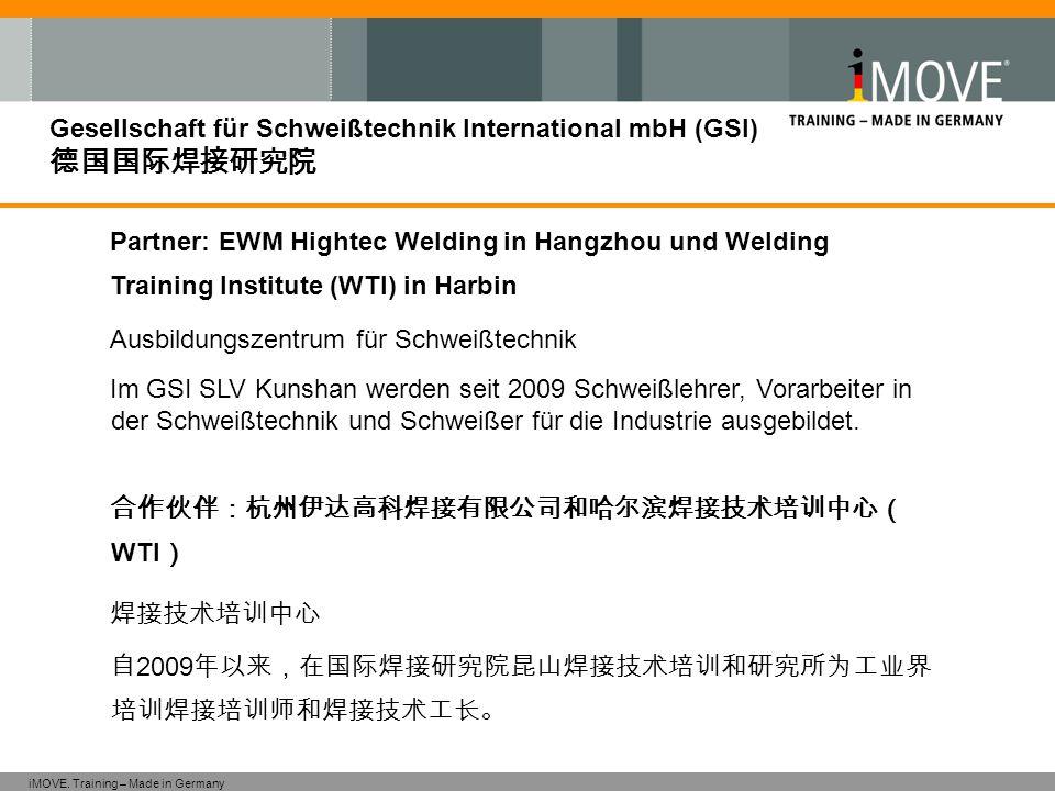 iMOVE. Training – Made in Germany Gesellschaft für Schweißtechnik International mbH (GSI) 德国国际焊接研究院 Partner: EWM Hightec Welding in Hangzhou und Weldi