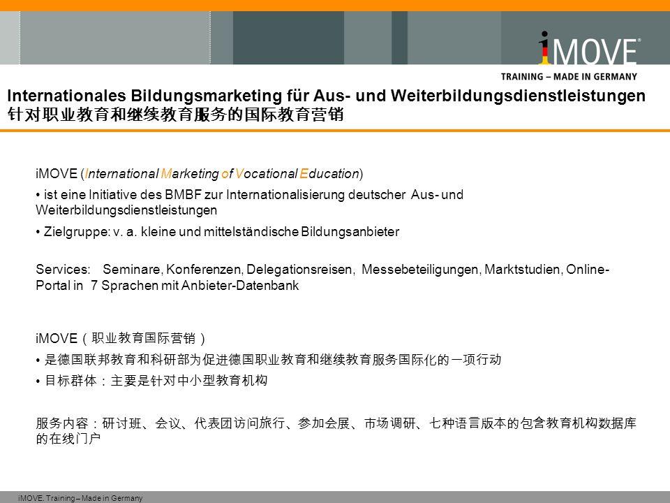 iMOVE. Training – Made in Germany iMOVE (International Marketing of Vocational Education) ist eine Initiative des BMBF zur Internationalisierung deuts