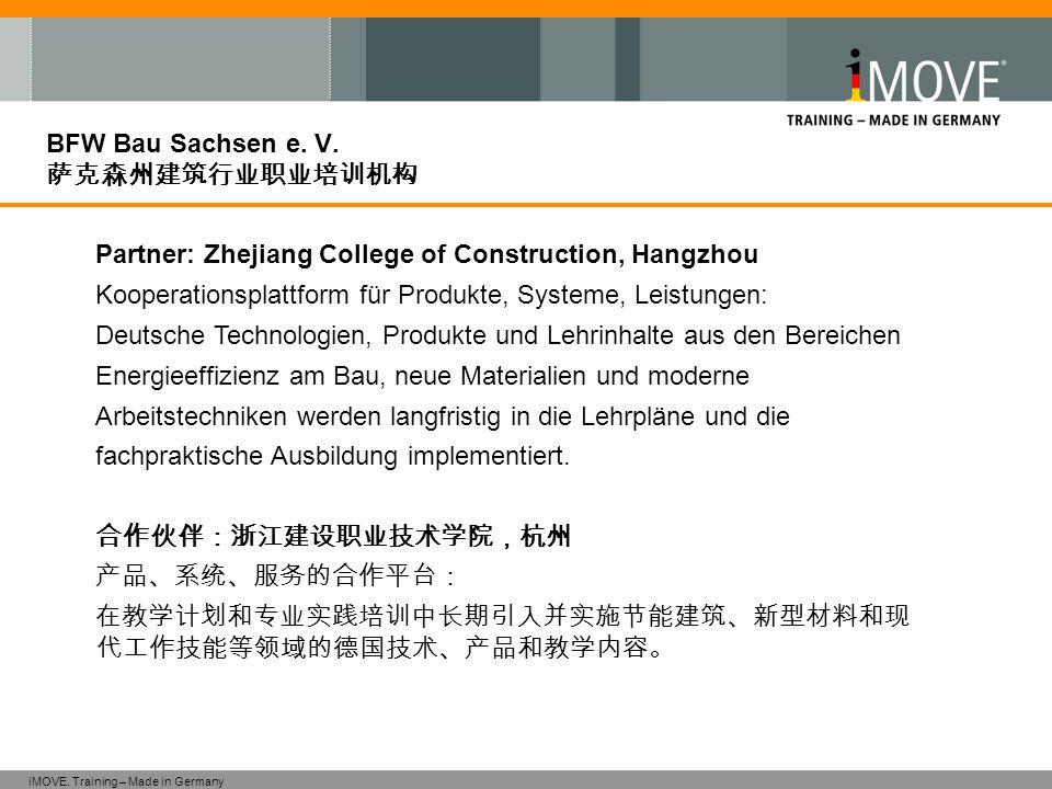 iMOVE. Training – Made in Germany BFW Bau Sachsen e. V. 萨克森州建筑行业职业培训机构 Partner: Zhejiang College of Construction, Hangzhou Kooperationsplattform für P
