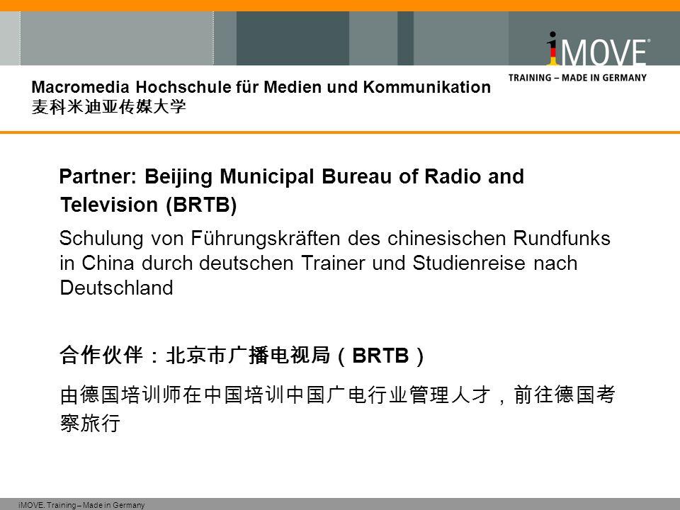 iMOVE. Training – Made in Germany Macromedia Hochschule für Medien und Kommunikation 麦科米迪亚传媒大学 Partner: Beijing Municipal Bureau of Radio and Televisi
