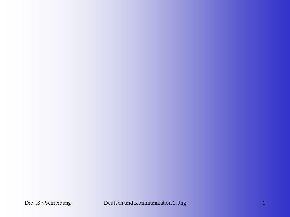 """Die """"S -SchreibungDeutsch und Kommunikation 1.Jhg2 Die """"S -Schreibung Deutsch und Kommunikation 1."""