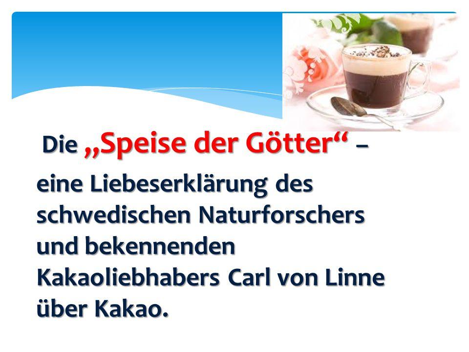 """Die """"Speise der Götter"""" – Die """"Speise der Götter"""" – eine Liebeserklärung des schwedischen Naturforschers und bekennenden Kakaoliebhabers Carl von Linn"""