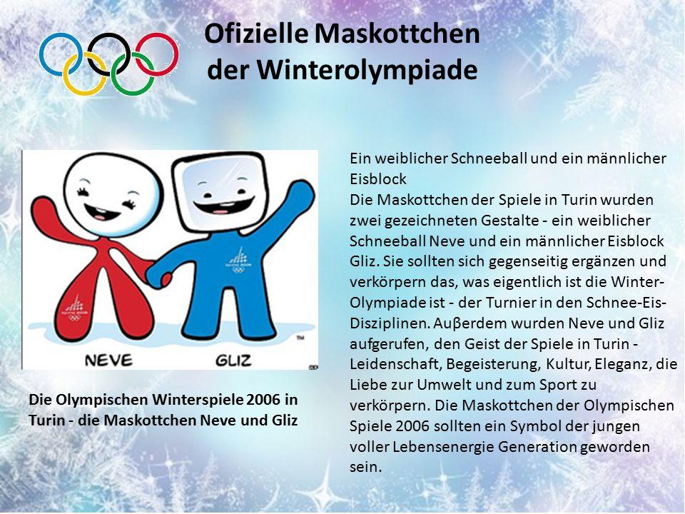 Ofizielle Maskottchen der Winterolympiade Ein weiblicher Schneeball und ein männlicher Eisblock Die Maskottchen der Spiele in Turin wurden zwei gezeichneten Gestalte - ein weiblicher Schneeball Neve und ein männlicher Eisblock Gliz.
