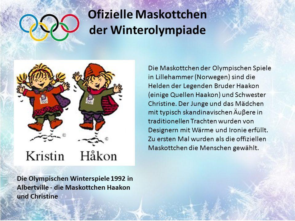 Ofizielle Maskottchen der Winterolympiade Die Maskottchen der Olympischen Spiele in Lillehammer (Norwegen) sind die Helden der Legenden Bruder Haakon (einige Quellen Haakon) und Schwester Christine.