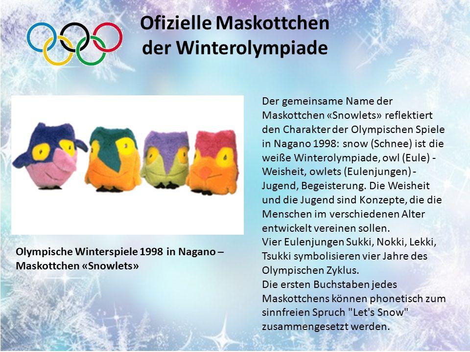 Ofizielle Maskottchen der Winterolympiade Der gemeinsame Name der Maskottchen «Snowlets» reflektiert den Charakter der Olympischen Spiele in Nagano 1998: snow (Schnee) ist die weiße Winterolympiade, owl (Eule) - Weisheit, owlets (Eulenjungen) - Jugend, Begeisterung.