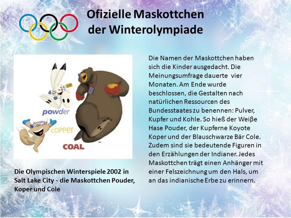 Ofizielle Maskottchen der Winterolympiade Die Olympischen Winterspiele 2002 in Salt Lake City - die Maskottchen Pouder, Koper und Cole Die Namen der Maskottchen haben sich die Kinder ausgedacht.