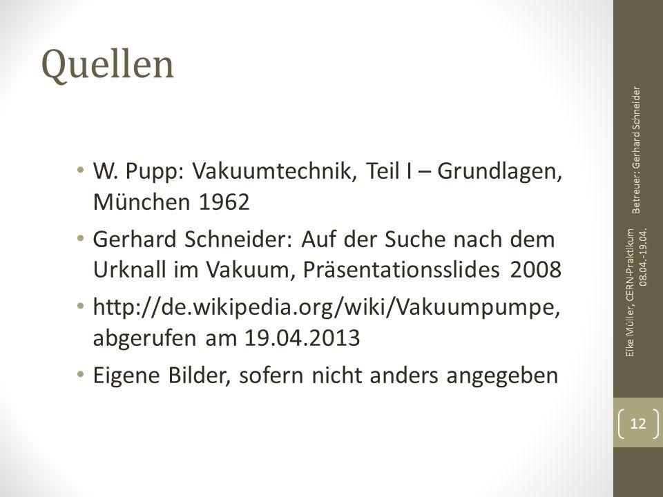 Quellen W. Pupp: Vakuumtechnik, Teil I – Grundlagen, München 1962 Gerhard Schneider: Auf der Suche nach dem Urknall im Vakuum, Präsentationsslides 200