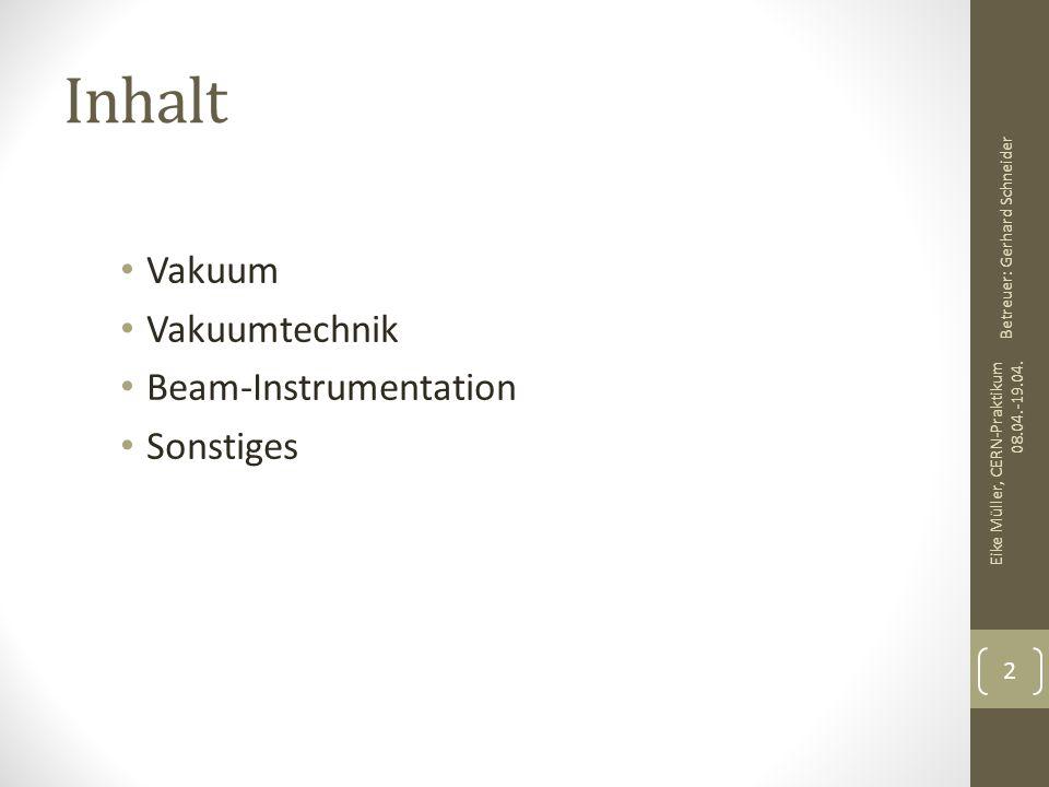 Inhalt Vakuum Vakuumtechnik Beam-Instrumentation Sonstiges Eike Müller, CERN-Praktikum 08.04.-19.04. 2 Betreuer: Gerhard Schneider