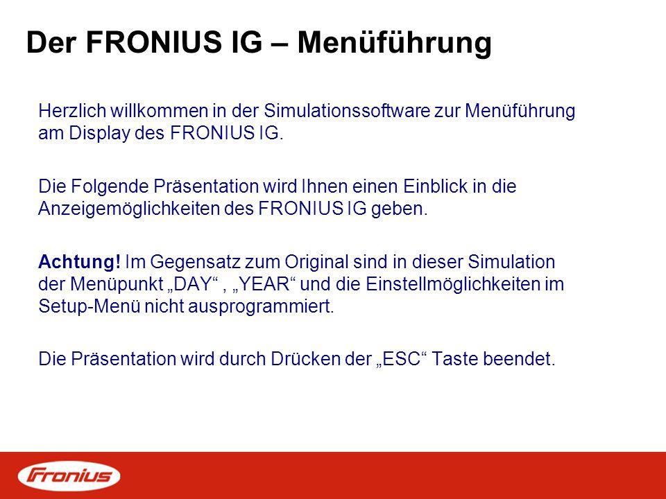 Der FRONIUS IG – Menüführung Herzlich willkommen in der Simulationssoftware zur Menüführung am Display des FRONIUS IG. Die Folgende Präsentation wird