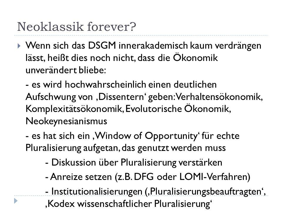 Neoklassik forever?  Wenn sich das DSGM innerakademisch kaum verdrängen lässt, heißt dies noch nicht, dass die Ökonomik unverändert bliebe: - es wird