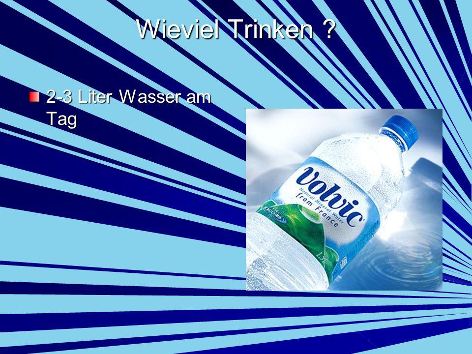 Wieviel Trinken ? 2-3 Liter Wasser am Tag