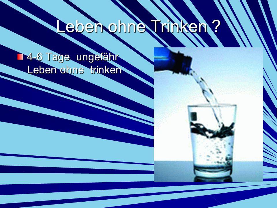 Leben ohne Trinken ? 4-6 Tage ungefähr Leben ohne trinken