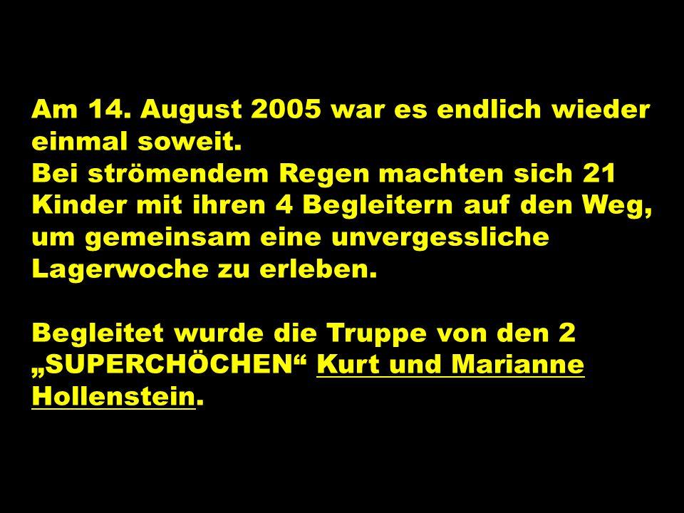 Am 14. August 2005 war es endlich wieder einmal soweit.