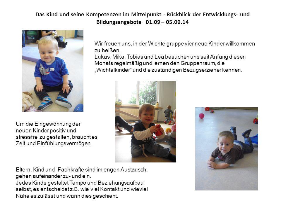 Das Kind und seine Kompetenzen im Mittelpunkt - Rückblick der Entwicklungs- und Bildungsangebote 01.09 – 05.09.14 Um die Bewegungs- möglichkeiten für die Kinder abwechslungsreich zu gestalten, gehen wir regelmäßig in den Motorik-Raum.