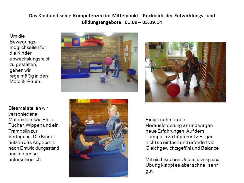 Das Kind und seine Kompetenzen im Mittelpunkt - Rückblick der Entwicklungs- und Bildungsangebote 01.09 – 05.09.14 Im Freispiel suchen die Kinder sich Spielpartner und Spielmaterial selbst aus.