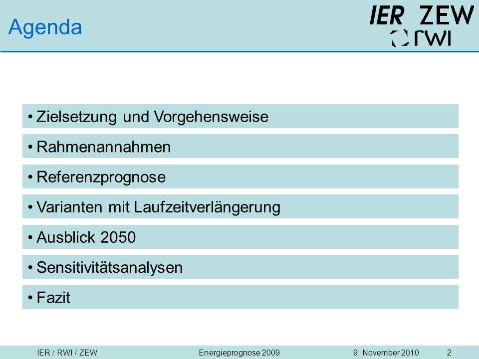 IER / RWI / ZEW9. November 2010Energieprognose 2009 2 Agenda Zielsetzung und Vorgehensweise Rahmenannahmen Referenzprognose Varianten mit Laufzeitverl