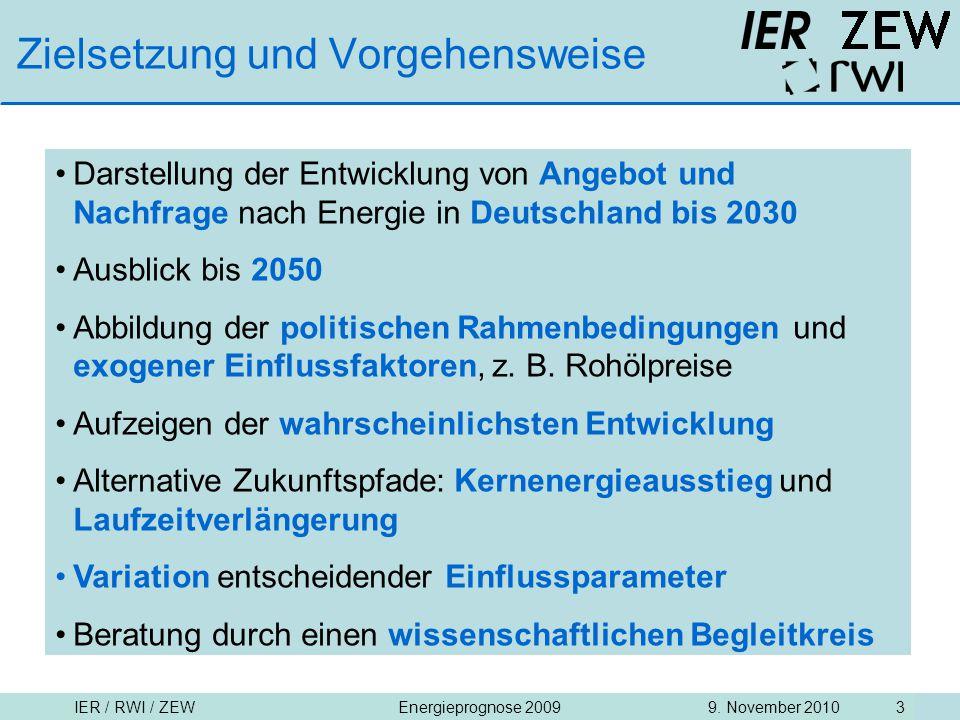 IER / RWI / ZEW9. November 2010Energieprognose 2009 3 Zielsetzung und Vorgehensweise Darstellung der Entwicklung von Angebot und Nachfrage nach Energi