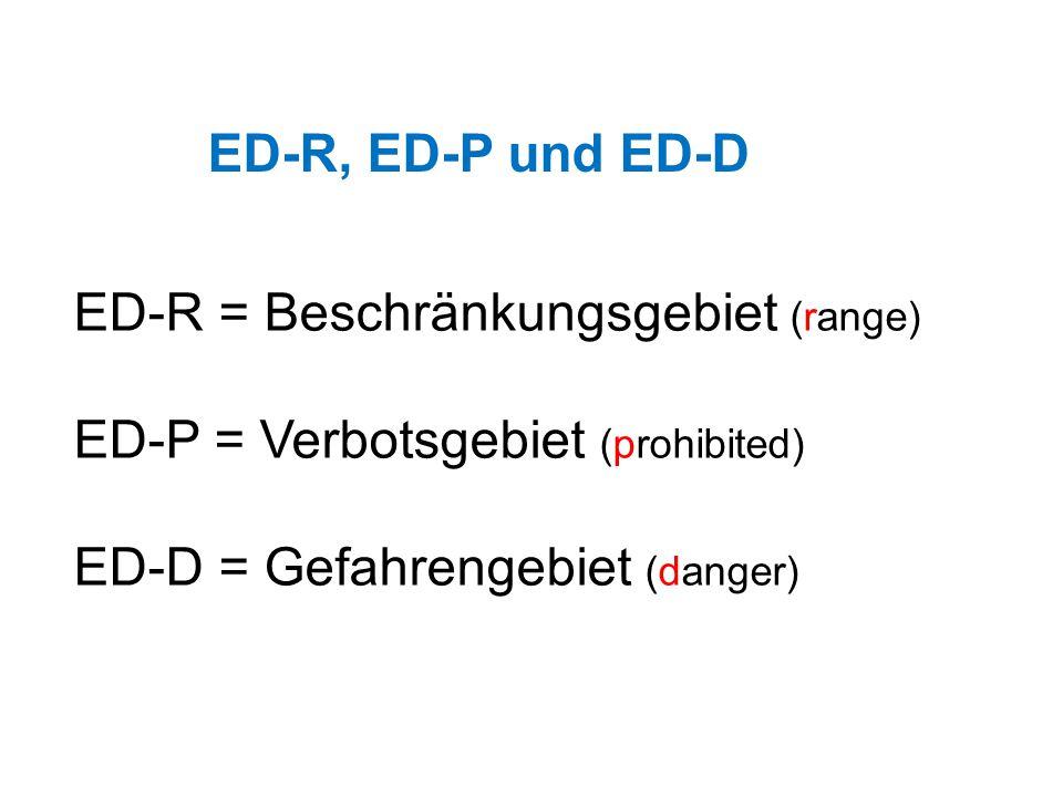 ED-R, ED-P und ED-D ED-R = Beschränkungsgebiet (range) ED-P = Verbotsgebiet (prohibited) ED-D = Gefahrengebiet (danger)