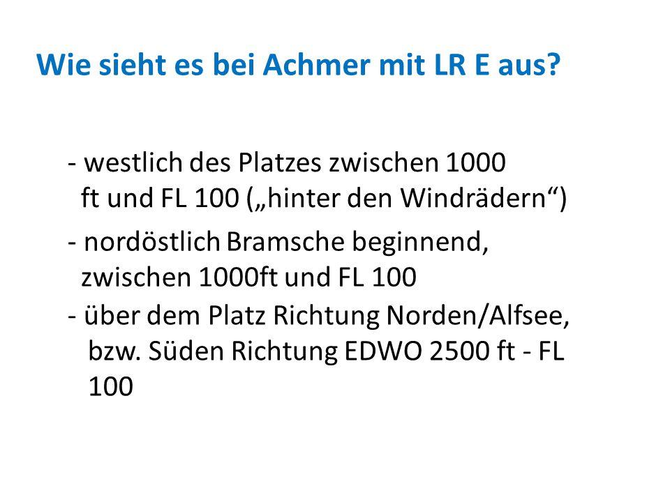 Wie sieht es bei Achmer mit LR E aus? - über dem Platz Richtung Norden/Alfsee, bzw. Süden Richtung EDWO 2500 ft - FL 100 - westlich des Platzes zwisch
