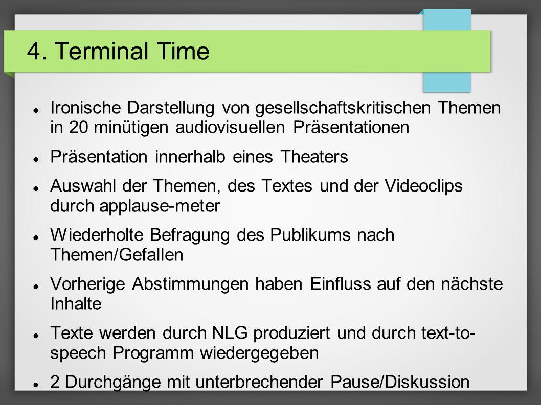 4. Terminal Time Ironische Darstellung von gesellschaftskritischen Themen in 20 minütigen audiovisuellen Präsentationen Präsentation innerhalb eines T