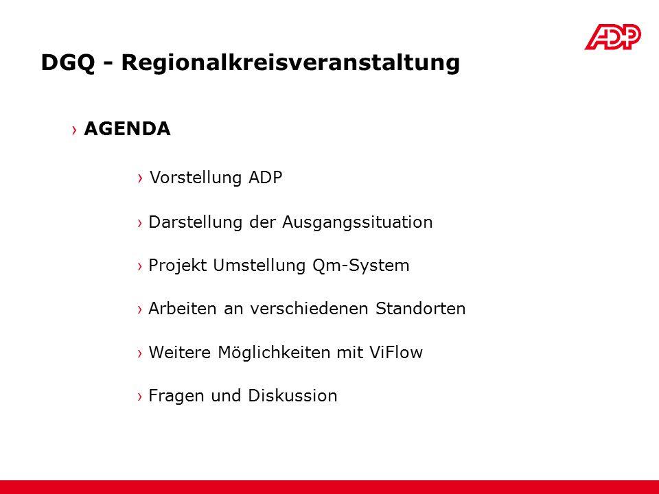 DGQ - Regionalkreisveranstaltung › AGENDA › Vorstellung ADP › Darstellung der Ausgangssituation › Projekt Umstellung Qm-System › Arbeiten an verschied
