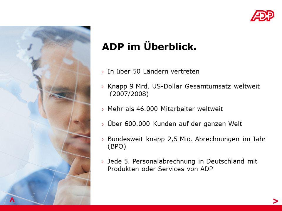 ADP im Überblick. > > › In über 50 Ländern vertreten › Knapp 9 Mrd. US-Dollar Gesamtumsatz weltweit (2007/2008) › Mehr als 46.000 Mitarbeiter weltweit