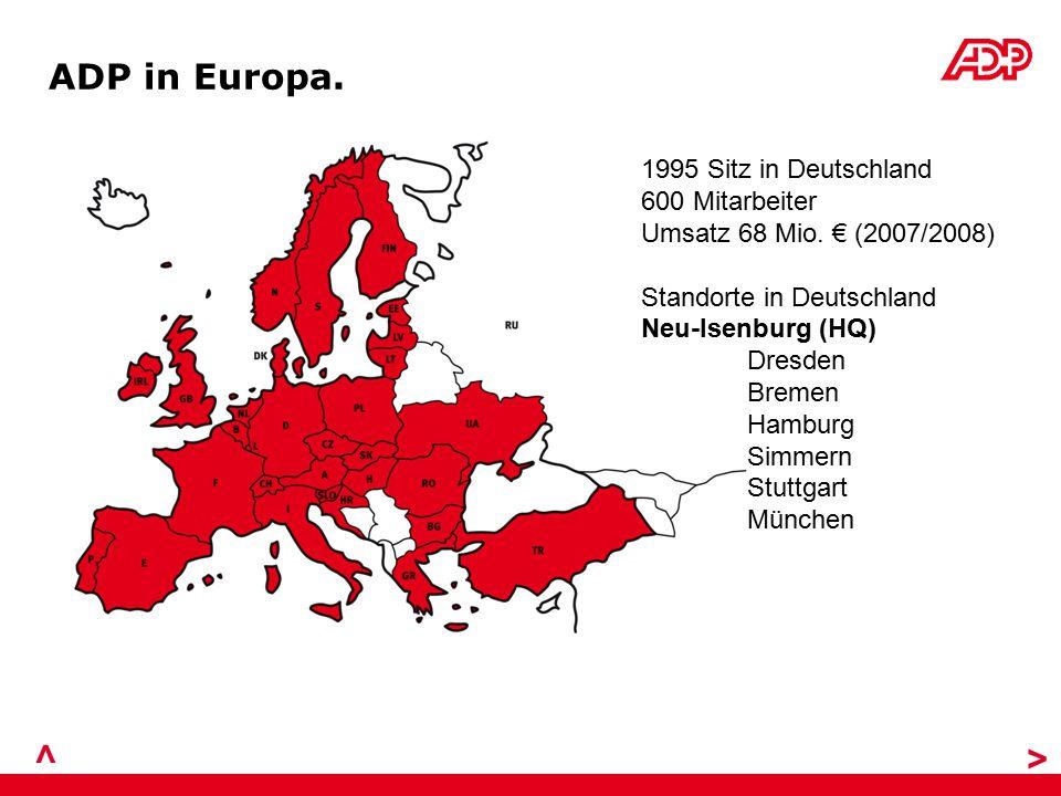 ADP in Europa. > > 1995 Sitz in Deutschland 600 Mitarbeiter Umsatz 68 Mio. € (2007/2008) Standorte in Deutschland Neu-Isenburg (HQ) Dresden Bremen Ham