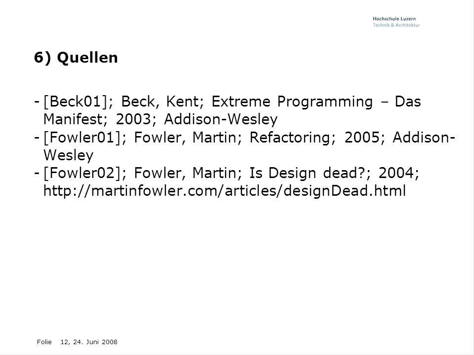 Folie12, 24. Juni 2008 6) Quellen -[Beck01]; Beck, Kent; Extreme Programming – Das Manifest; 2003; Addison-Wesley -[Fowler01]; Fowler, Martin; Refacto