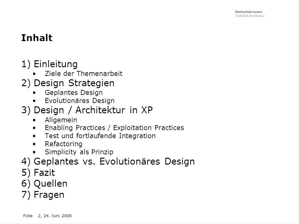 Folie2, 24. Juni 2008 Inhalt 1)Einleitung Ziele der Themenarbeit 2)Design Strategien Geplantes Design Evolutionäres Design 3)Design / Architektur in X