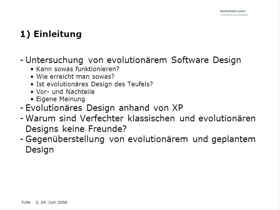 Folie3, 24. Juni 2008 1) Einleitung -Untersuchung von evolutionärem Software Design Kann sowas funktionieren? Wie erreicht man sowas? Ist evolutionäre