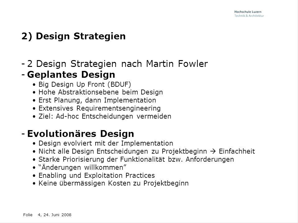 Folie4, 24. Juni 2008 2) Design Strategien -2 Design Strategien nach Martin Fowler -Geplantes Design Big Design Up Front (BDUF) Hohe Abstraktionsebene
