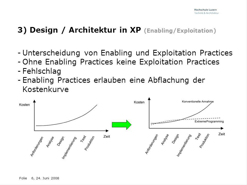 Folie6, 24. Juni 2008 3) Design / Architektur in XP (Enabling/Exploitation) -Unterscheidung von Enabling und Exploitation Practices -Ohne Enabling Pra