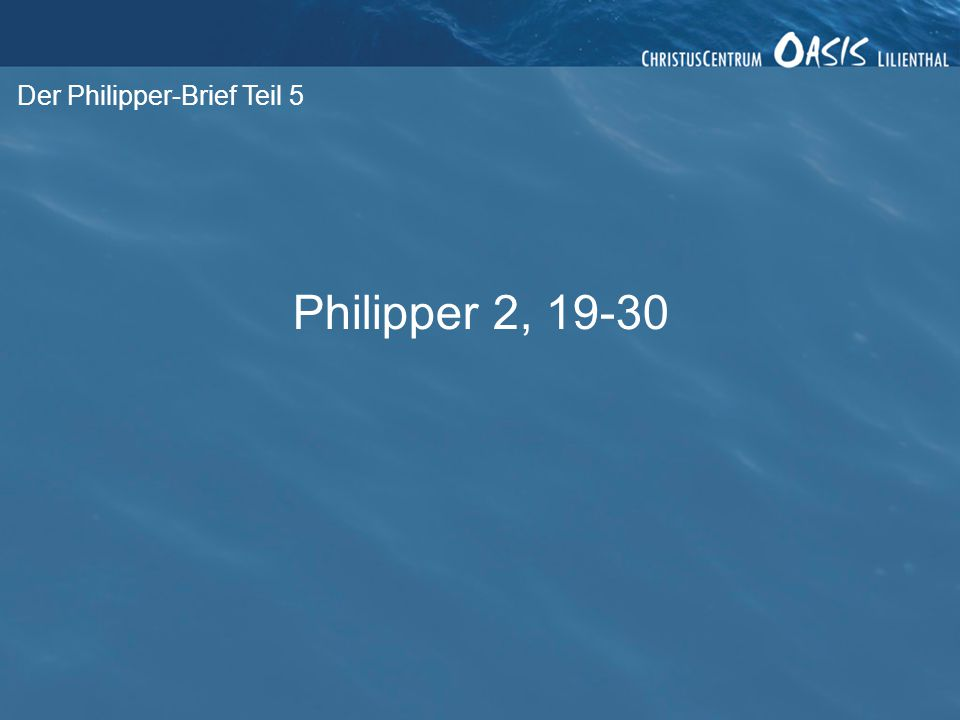 Der Philipper-Brief Teil 5 Philipper 2, 19-30