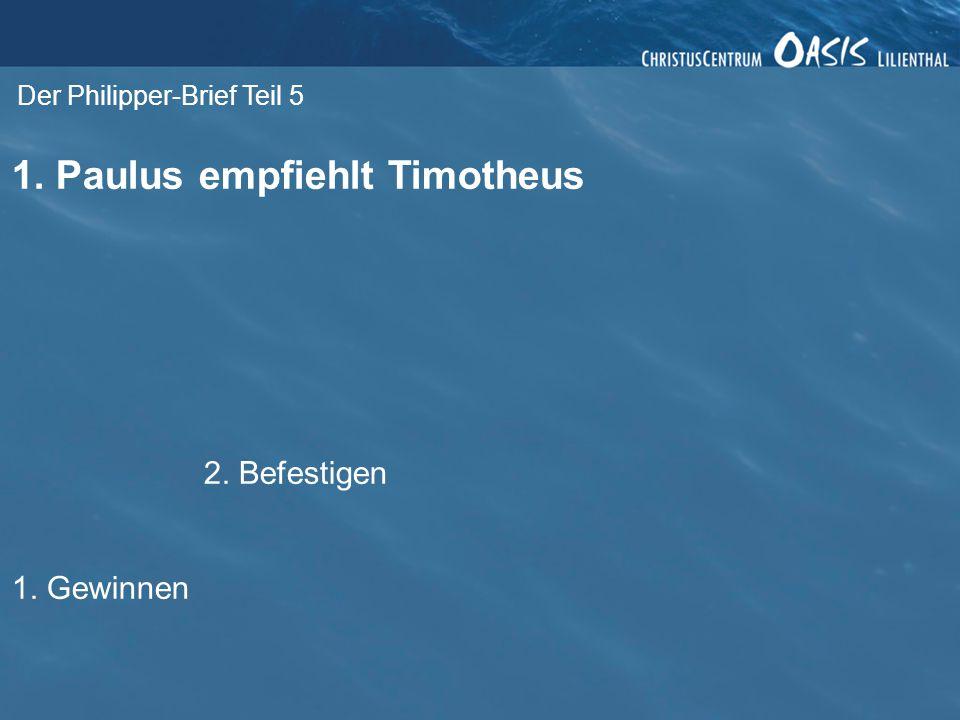Der Philipper-Brief Teil 5 1. Paulus empfiehlt Timotheus 3. Trainieren 2. Befestigen 1. Gewinnen
