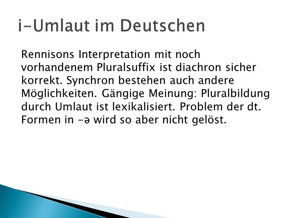 Rennisons Interpretation mit noch vorhandenem Pluralsuffix ist diachron sicher korrekt. Synchron bestehen auch andere Möglichkeiten. Gängige Meinung: