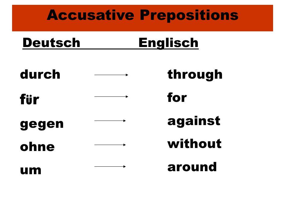 Accusative Prepositions DeutschEnglisch durch f ü r gegen ohne um through for against without around
