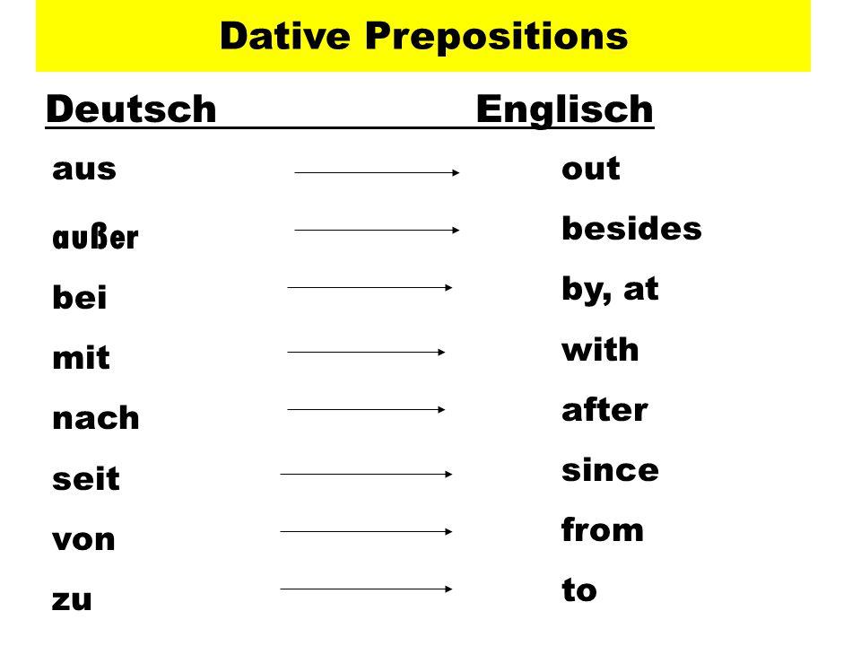 Dative Prepositions DeutschEnglisch aus außer bei mit nach seit von zu out besides by, at with after since from to