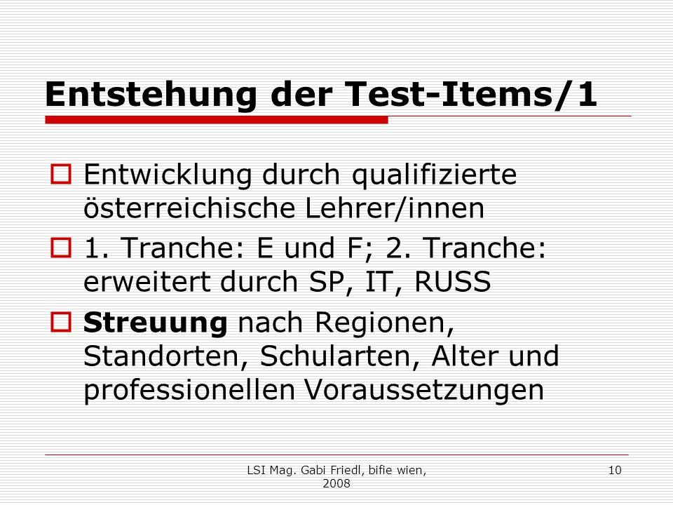 Entstehung der Test-Items/1  Entwicklung durch qualifizierte österreichische Lehrer/innen  1. Tranche: E und F; 2. Tranche: erweitert durch SP, IT,