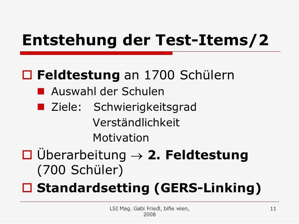 Entstehung der Test-Items/2  Feldtestung an 1700 Schülern Auswahl der Schulen Ziele: Schwierigkeitsgrad Verständlichkeit Motivation  Überarbeitung 