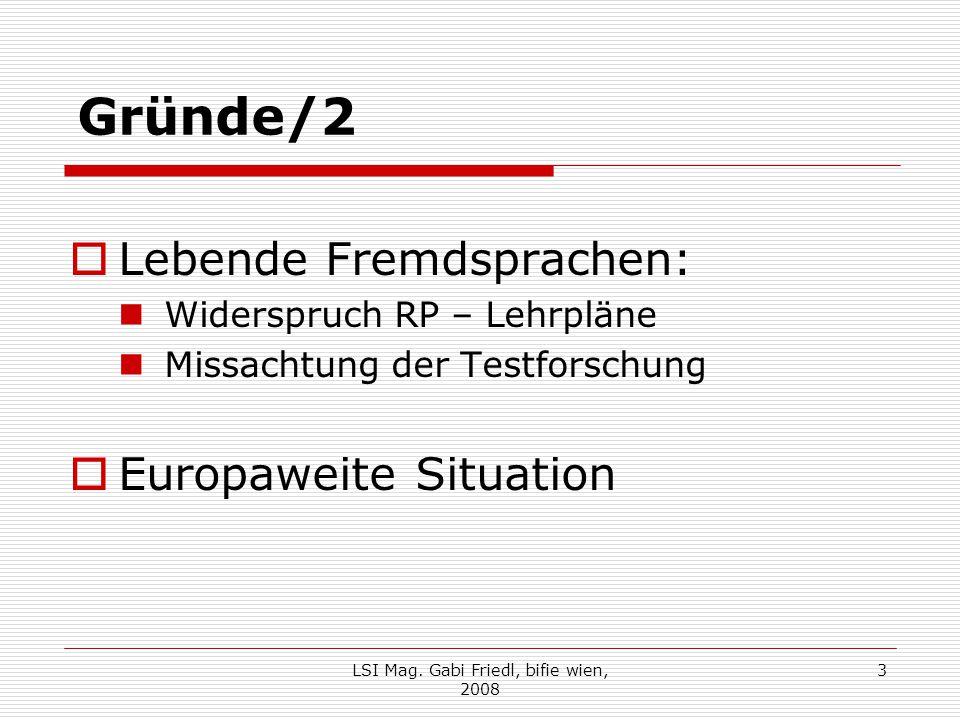 Gründe/2  Lebende Fremdsprachen: Widerspruch RP – Lehrpläne Missachtung der Testforschung  Europaweite Situation 3LSI Mag. Gabi Friedl, bifie wien,