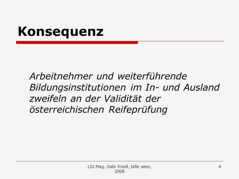 Konsequenz Arbeitnehmer und weiterführende Bildungsinstitutionen im In- und Ausland zweifeln an der Validität der österreichischen Reifeprüfung LSI Mag.