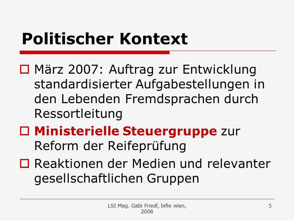 Politischer Kontext  März 2007: Auftrag zur Entwicklung standardisierter Aufgabestellungen in den Lebenden Fremdsprachen durch Ressortleitung  Ministerielle Steuergruppe zur Reform der Reifeprüfung  Reaktionen der Medien und relevanter gesellschaftlichen Gruppen LSI Mag.