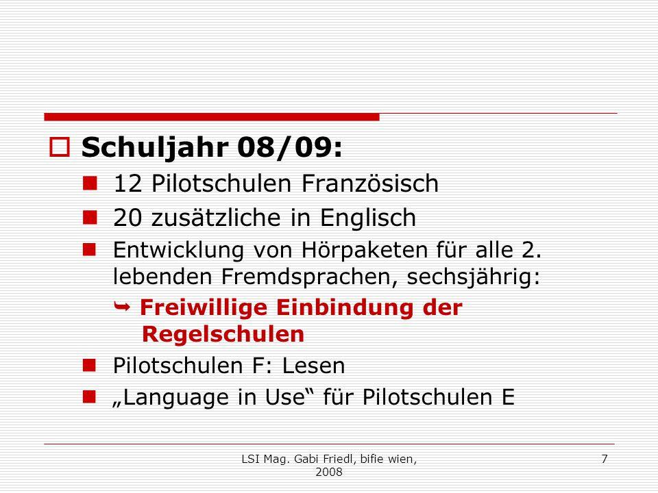  Schuljahr 08/09: 12 Pilotschulen Französisch 20 zusätzliche in Englisch Entwicklung von Hörpaketen für alle 2.