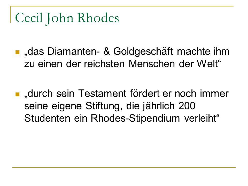 """Cecil John Rhodes """"das Diamanten- & Goldgeschäft machte ihm zu einen der reichsten Menschen der Welt"""" """"durch sein Testament fördert er noch immer sein"""