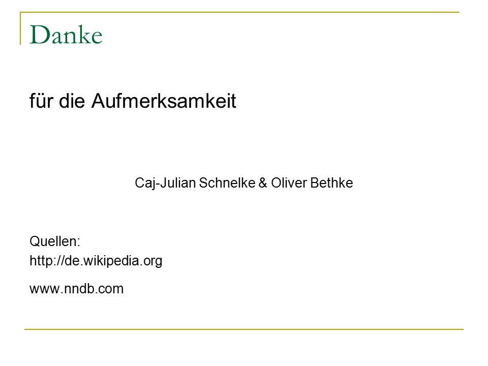 Danke für die Aufmerksamkeit Caj-Julian Schnelke & Oliver Bethke Quellen: http://de.wikipedia.org www.nndb.com