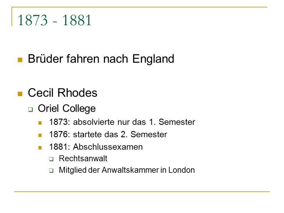 1873 - 1881 Brüder fahren nach England Cecil Rhodes  Oriel College 1873: absolvierte nur das 1. Semester 1876: startete das 2. Semester 1881: Abschlu