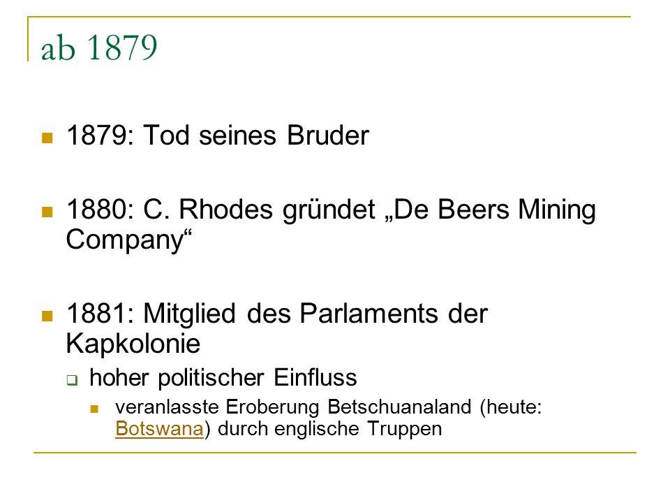 """ab 1879 1879: Tod seines Bruder 1880: C. Rhodes gründet """"De Beers Mining Company"""" 1881: Mitglied des Parlaments der Kapkolonie  hoher politischer Ein"""